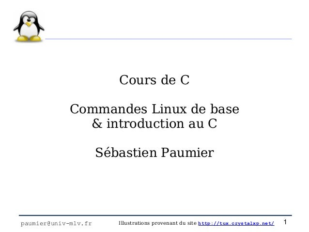 Cours de C             Commandes Linux de base               & introduction au C                      Sébastien Paumierpau...