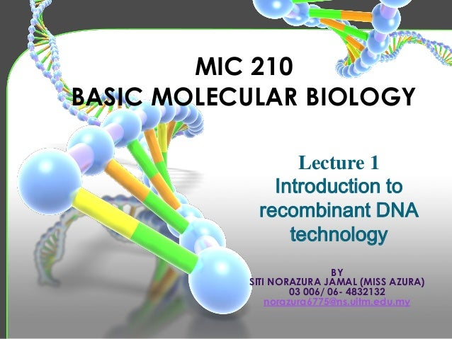 MIC 210 BASIC MOLECULAR BIOLOGY Lecture 1 Introduction to recombinant DNA technology BY SITI NORAZURA JAMAL (MISS AZURA) 0...