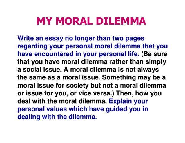 ethical dilemma essay questions This question is designed to evaluate your ability to reason through complexities rather than to assess your ethical standards in other words, the admissions committee is not looking to confirm that you are a good person.