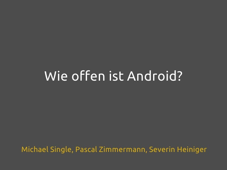 Wie offen ist Android?Michael Single, Pascal Zimmermann, Severin Heiniger