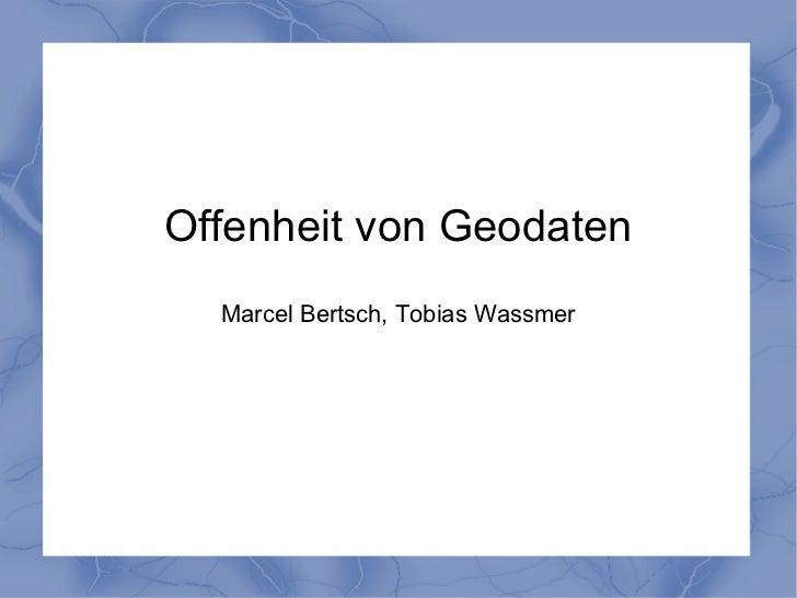 Offenheit von Geodaten  Marcel Bertsch, Tobias Wassmer