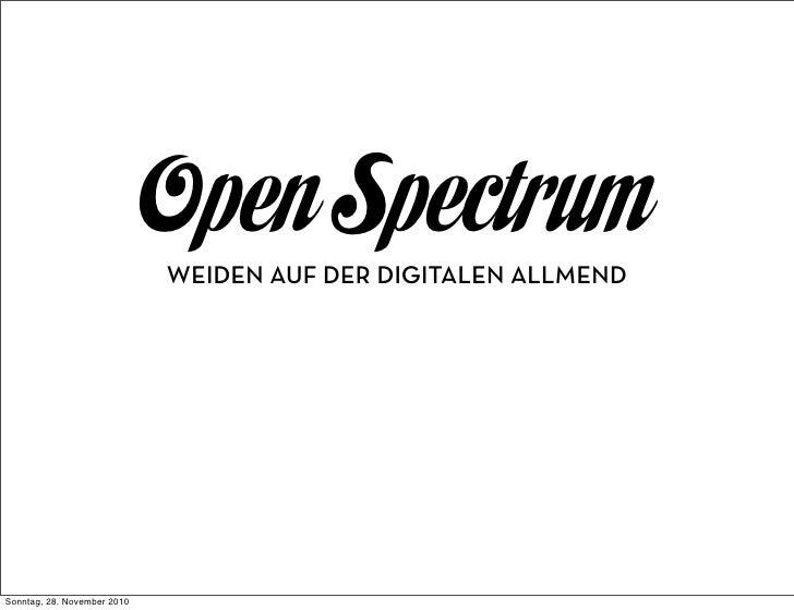 Open Spectrum                             WEIDEN AUF DER DIGITALEN ALLMENDSonntag, 28. November 2010