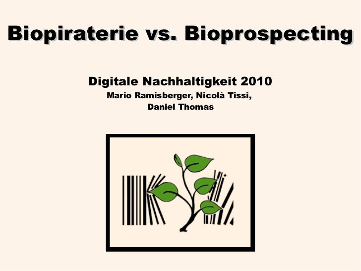Biopiraterie vs. Bioprospecting       Digitale Nachhaltigkeit 2010         Mario Ramisberger, Nicolà Tissi,               ...