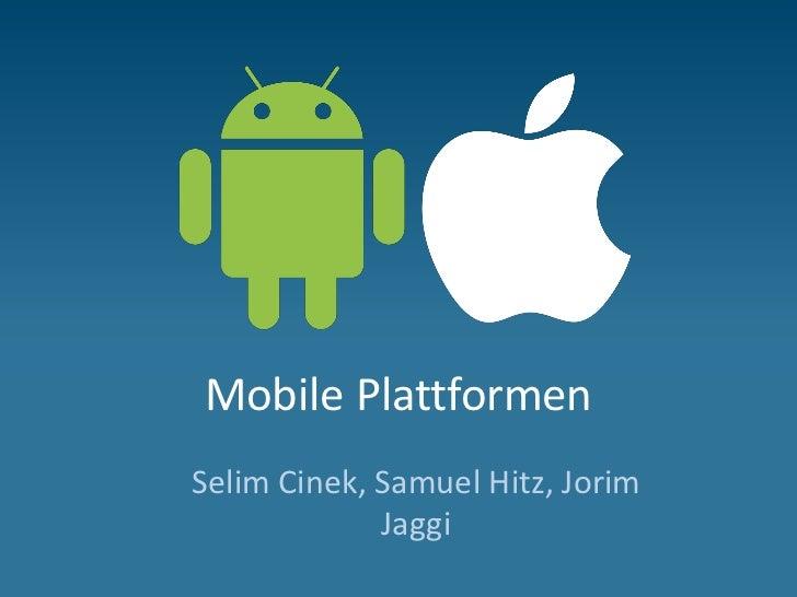 Mobile PlattformenSelim Cinek, Samuel Hitz, Jorim             Jaggi