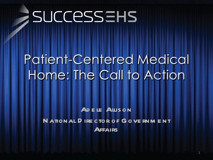 Patient-Centered Medical Home: The Call to Action Adele Allison National Director of Government Affairs