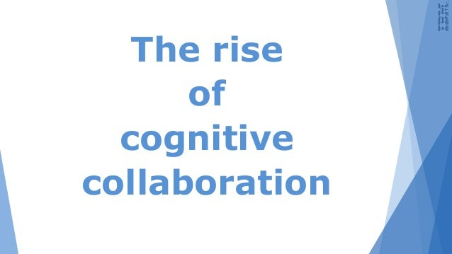 The rise of cognitive collaboration