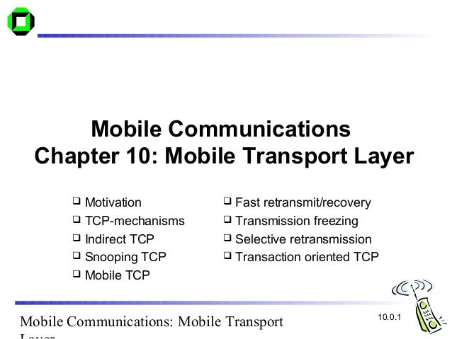 Mobile Communications: Mobile TransportMobile CommunicationsChapter 10: Mobile Transport Layer Motivation TCP-mechanisms...
