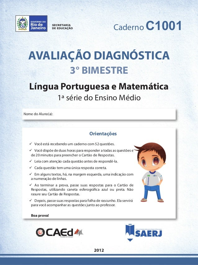 CadernoC1001  AVALIAÇÃO DIAGNÓSTICA  3° BIMESTRE  Língua Portuguesa e Matemática  1ª série do Ensino Médio  2012  Nome do ...