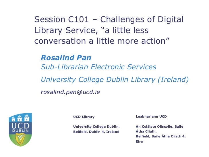 "Session C101 – Challenges of DigitalLibrary Service, ""a little lessconversation a little more action"" Rosalind Pan Sub-Lib..."