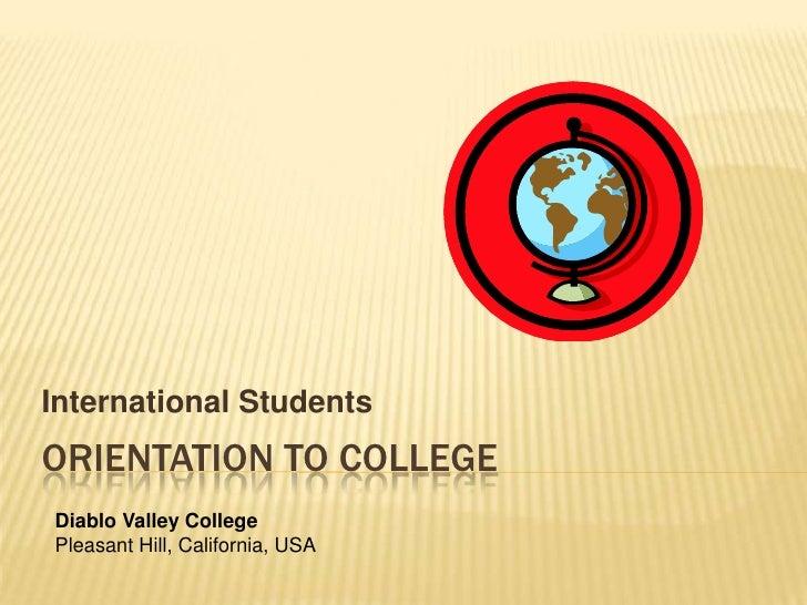 Orientation to college<br />International Students<br />Diablo Valley College<br />Pleasant Hill, California, USA<br />