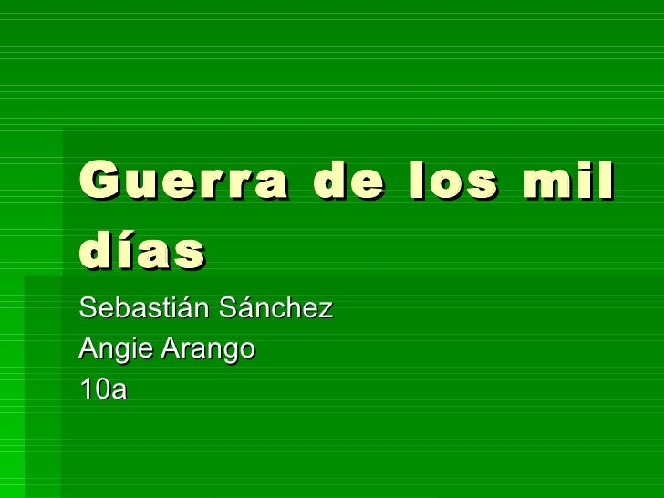 Guerra de los mil días Sebastián Sánchez Angie Arango 10a