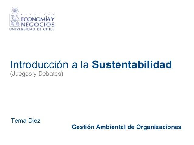Introducción a la Sustentabilidad (Juegos y Debates)  Tema Diez  Gestión Ambiental de Organizaciones