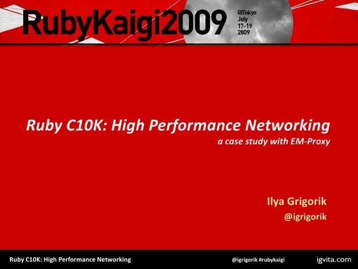 Ruby C10K: High Performance Networkinga case study with EM-Proxy<br />Ilya Grigorik<br />@igrigorik<br />