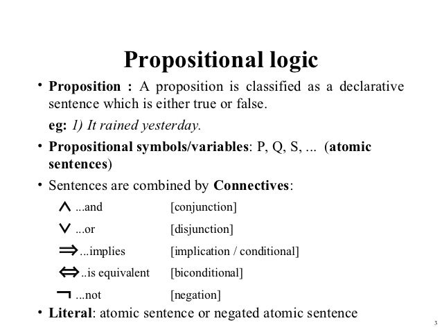 prop logic This is also why propositional logic is also called truth-functional logic • for now,  we will focus on three connectives: and, or, not these are called the boolean.