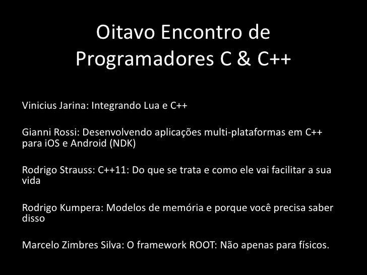 Oitavo Encontro de Programadores C & C++<br />Vinicius Jarina: Integrando Lua e C++<br />Gianni Rossi: Desenvolvendo aplic...