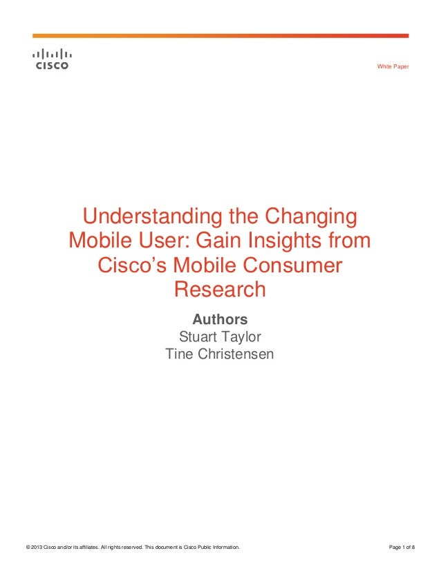 White Paper  Understanding the Changing Mobile User: Gain Insights from Cisco's Mobile Consumer Research Authors Stuart Ta...