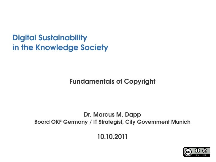 Digital Sustainabilityin the Knowledge Society                  Fundamentals of Copyright                       Dr. Marcus...