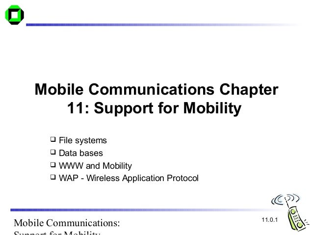 Mobile Communications Chapter       11: Support for Mobility        File systems        Data bases        WWW and Mobil...
