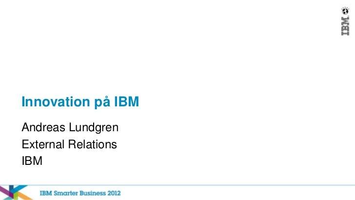 Innovation på IBMAndreas LundgrenExternal RelationsIBM