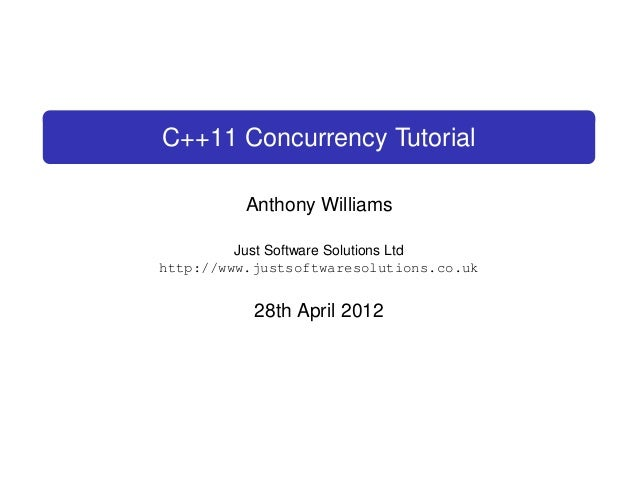 C++11 Concurrency Tutorial Anthony Williams Just Software Solutions Ltd http://www.justsoftwaresolutions.co.uk  28th April...
