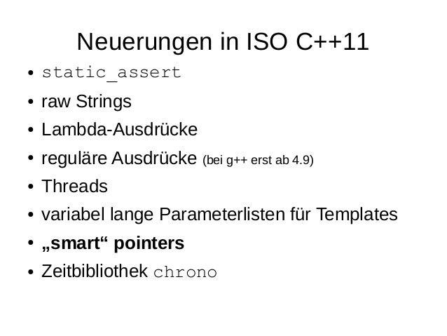 Neuerungen in ISO C++11  ●static_assert  ●raw Strings  ●Lambda-Ausdrücke  ●reguläre Ausdrücke (bei g++ erst ab 4.9)  ●Thre...