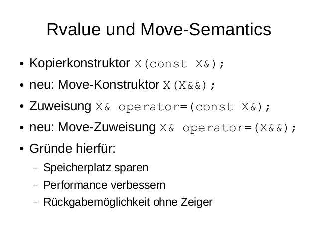 Rvalue und Move-Semantics  ●Kopierkonstruktor X(const X&);  ●neu: Move-Konstruktor X(X&&);  ●Zuweisung X& operator=(const ...