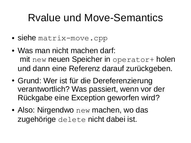 Rvalue und Move-Semantics  ●siehe matrix-move.cpp  ●Was man nicht machen darf: mit new neuen Speicher in operator+ holen u...
