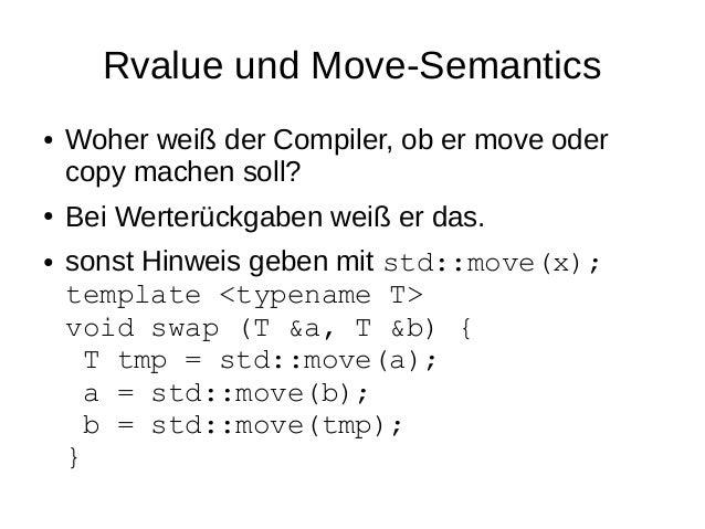 Rvalue und Move-Semantics  ●Woher weiß der Compiler, ob er move oder copy machen soll?  ●Bei Werterückgaben weiß er das.  ...