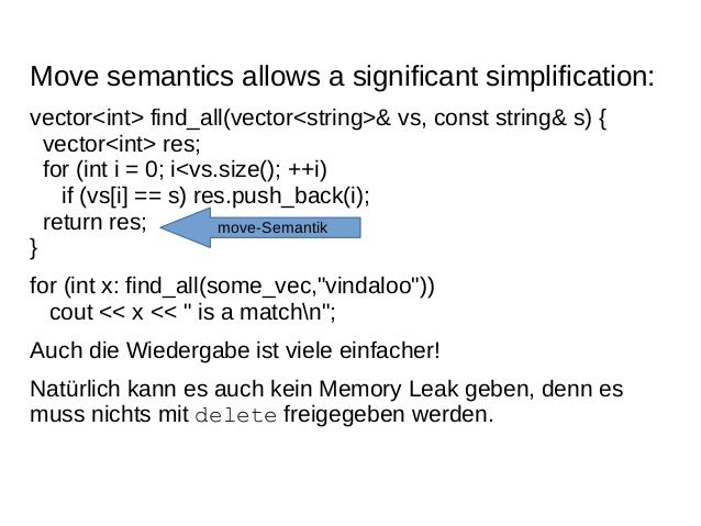 Move semantics allows a significant simplification:  vector<int> find_all(vector<string>& vs, const string& s) { vector<in...