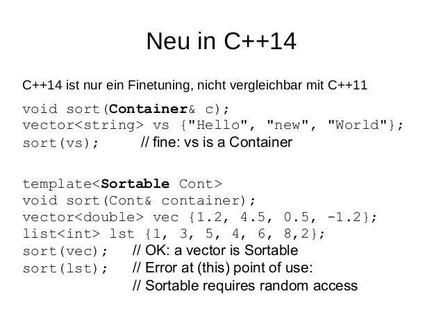 """Neu in C++14  C++14 ist nur ein Finetuning, nicht vergleichbar mit C++11  void sort(Container& c); vector<string> vs {""""Hel..."""