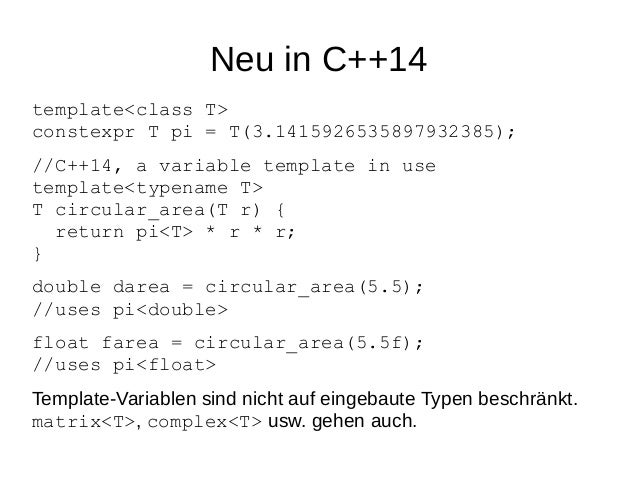 Neu in C++14  template<class T> constexpr T pi = T(3.1415926535897932385);  //C++14, a variable template in usetemplate<ty...