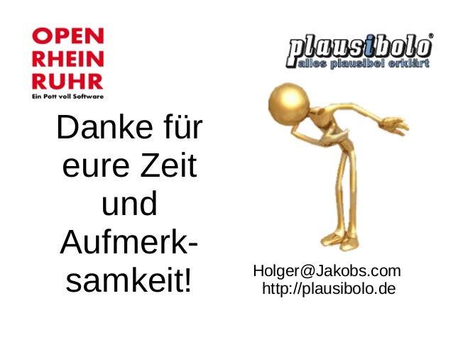 Danke für eure Zeit und Aufmerk- samkeit!  Holger@Jakobs.com http://plausibolo.de