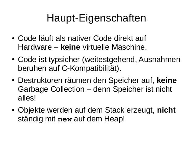 Haupt-Eigenschaften  ●Code läuft als nativer Code direkt auf Hardware – keine virtuelle Maschine.  ●Code ist typsicher (we...