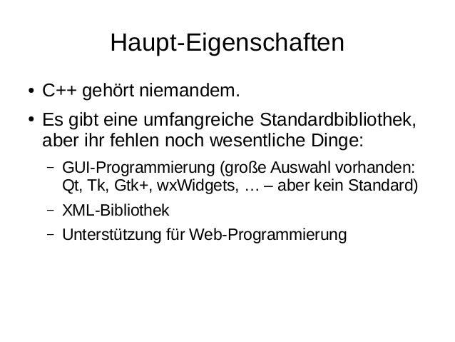 Haupt-Eigenschaften  ●C++ gehört niemandem.  ●Es gibt eine umfangreiche Standardbibliothek, aber ihr fehlen noch wesentlic...