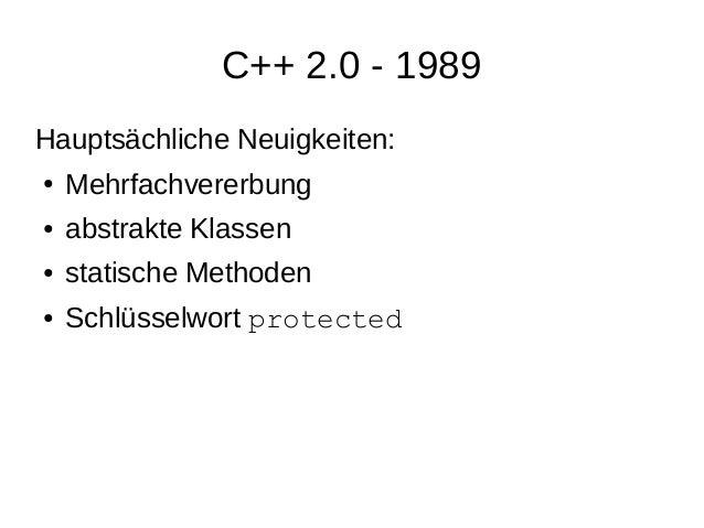 C++ 2.0 - 1989  Hauptsächliche Neuigkeiten:  ●Mehrfachvererbung  ●abstrakte Klassen  ●statische Methoden  ●Schlüsselwort p...