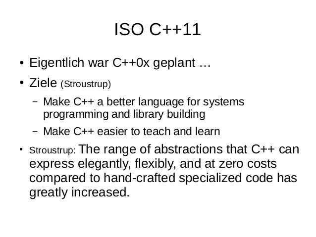 ISO C++11  ●Eigentlich war C++0x geplant …  ●Ziele (Stroustrup)  –Make C++ a better language for systems programming and l...