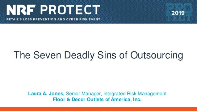 The Seven Deadly Sins of Outsourcing Laura A. Jones, Senior Manager, Integrated Risk Management Floor & Decor Outlets of A...