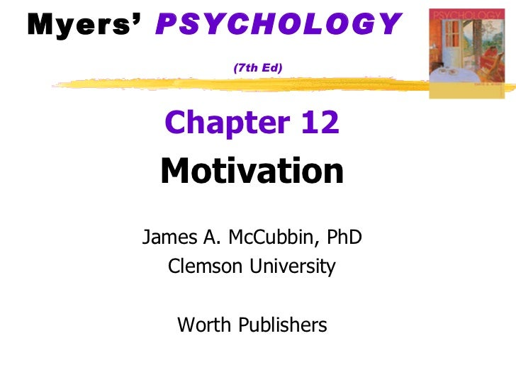 Myers'  PSYCHOLOGY   (7th Ed) <ul><li>Chapter 12 </li></ul><ul><li>Motivation </li></ul><ul><li>James A. McCubbin, PhD </l...
