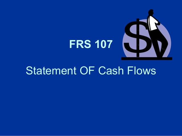 FRS 107 Statement OF Cash Flows