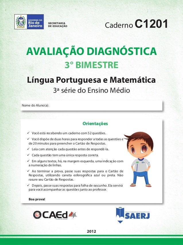 CadernoC1201  AVALIAÇÃO DIAGNÓSTICA  3° BIMESTRE  Língua Portuguesa e Matemática  3ª série do Ensino Médio  2012  Nome do ...