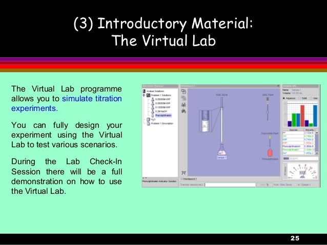 25(3) Introductory Material:The Virtual LabThe Virtual Lab programmeallows you to simulate titrationexperiments.You can fu...