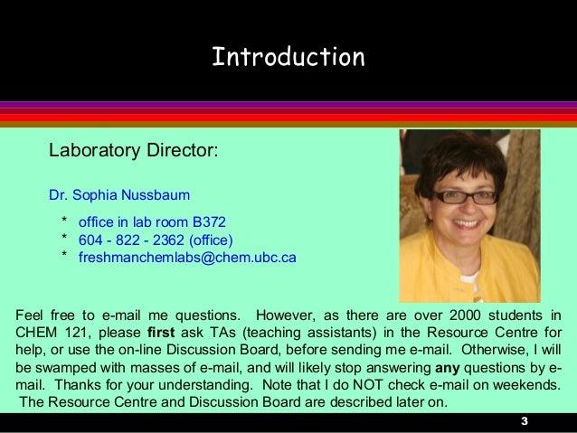 3IntroductionLaboratory Director:Dr. Sophia Nussbaum* office in lab room B372* 604 - 822 - 2362 (office)* freshmanchemlabs...