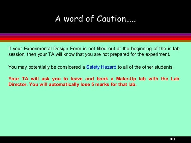 30A word of Caution…..If your Experimental Design Form is not filled out at the beginning of the in-labsession, then your ...