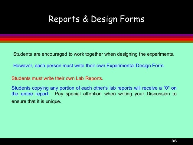 36Reports & Design FormsStudents are encouraged to work together when designing the experiments.However, each person must ...