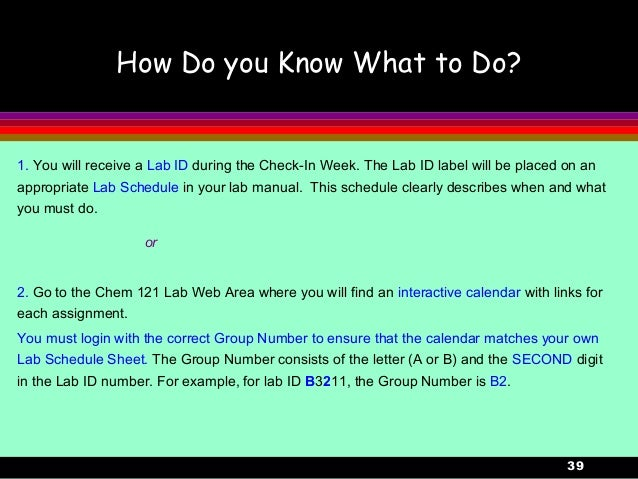 39How Do you Know What to Do?1. You will receive a Lab ID during the Check-In Week. The Lab ID label will be placed on ana...