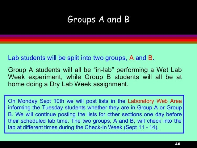 """40Groups A and BLab students will be split into two groups, A and B.Group A students will all be """"in-lab"""" performing a Wet..."""