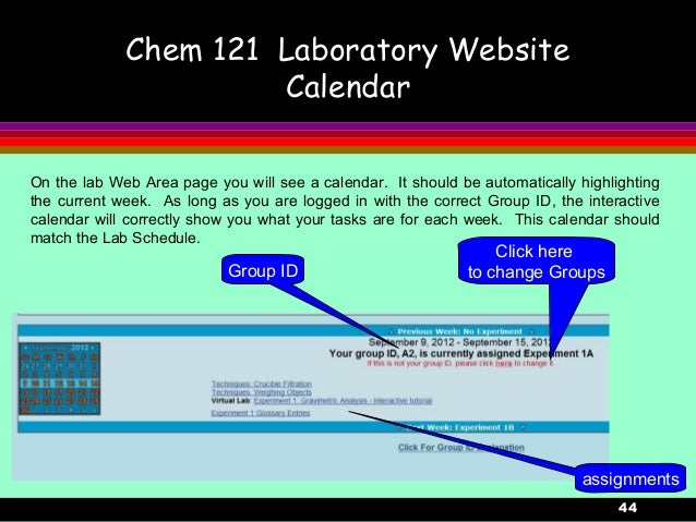 44Chem 121 Laboratory WebsiteCalendarOn the lab Web Area page you will see a calendar. It should be automatically highligh...