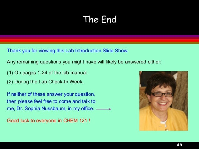 49The EndThank you for viewing this Lab Introduction Slide Show.Any remaining questions you might have will likely be answ...