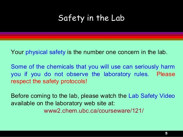5Safety in the LabYour physical safety is the number one concern in the lab.Some of the chemicals that you will use can se...