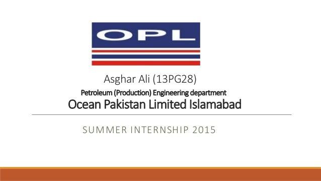Asghar Ali (13PG28) Petroleum(Production) Engineering department Ocean Pakistan Limited Islamabad SUMMER INTERNSHIP 2015